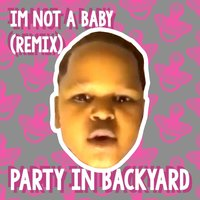 I'm Not a Baby — Party in Backyard