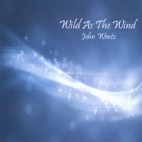 Wild As the Wind — John Wentz