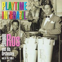 Playtime in Brazil, The Complete 1951 Sessions, Vol. 9 - 10 — Edmundo Ros