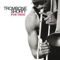 For True — Trombone Shorty