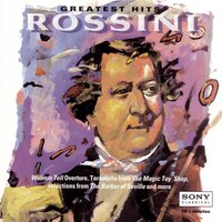 Rossini - Greatest Hits — Джоаккино Россини, London Symphony Orchestra, The Cleveland Orchestra, Toronto Symphony, New York Philharmonic, The Philadelphia Orchestra