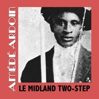 Le Midland Two-Step — Amede Ardoin