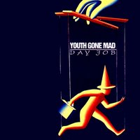 Day Job — Youth Gone Mad