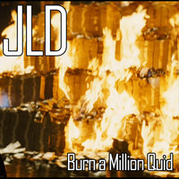 Burn a Million Quid — J L D