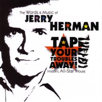 Tap Your Troubles Away! - The Words and Music of Jerry Herman — сборник