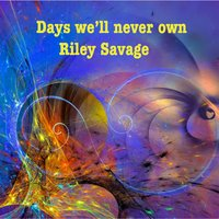 Days We'll Never Own — Riley Savage