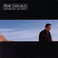 Nothing But The Truth — Bob Carlisle