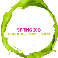 Spring 2013 Minimal and Techno Selection — сборник