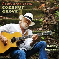 Postcards from Coconut Grove — Bobby Ingram