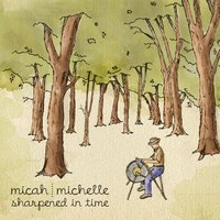 Sharpened in Time — Micah | Michelle