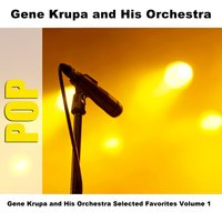 Gene Krupa and His Orchestra Selected Favorites Volume 1 — Gene Krupa and His Orchestra