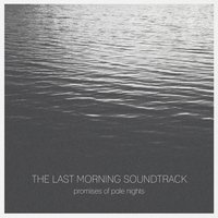 Promises of Pale Nights — The Last Morning Soundtrack