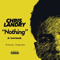 Nothing (feat. Trevis Romell) — Chris Landry, Trevis Romell