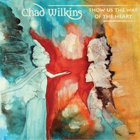 Show Us the Way of the Heart — Chad Wilkins