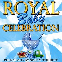 Royal Baby Celebration — Simply the Best