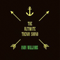 The Ultimate Trendy Sound — Andy Williams