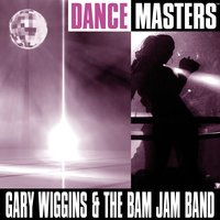 Dance Masters — Gary Wiggins and The Bam Jam Band