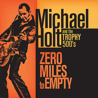 Zero Miles To Empty — Michael Holt & the Trophy 500s, B. Arnold, B. RYAN, J. Watson, J. McCracklin, R. Anderson