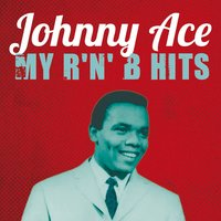 Johnny Ace : My R'n'B Hits — Johnny Ace