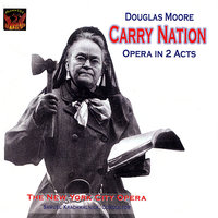 Moore: Carry Nation — Douglas Moore, Samuel Krachmalnick, The New York City Opera