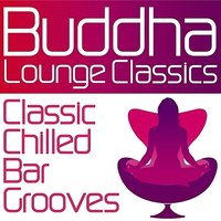 Buddha Lounge Classics - Classic Chilled Bar Grooves — сборник