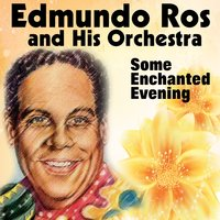 Some Enchanted Evening — Edmundo Ros and His Orchestra