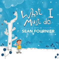 What I Must Do - Single — Sean Fournier