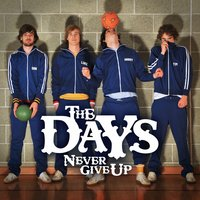 Never Give Up — The Days