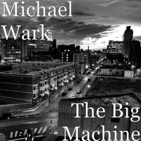 The Big Machine — Michael Wark