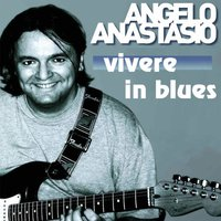 Vivere In Blues — Angelo Anastasio
