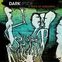 A Taste of Unknown — Dark Upside