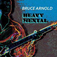 Heavy Mental — Bruce Arnold