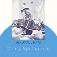 Beautiful Hats — Dusty Springfield