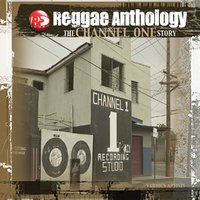 Reggae Anthology: The Channel One Story — Reggae Anthology: The Channel One Story