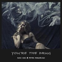 You're the Drug — Rian Mac, Peter Parker 510