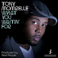 What You Waitin' For — Tony Momrelle