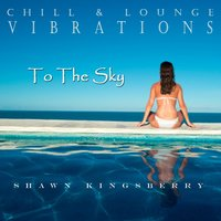 Chill & Lounge Vibrations (To the Sky) — Shawn Kingsberry