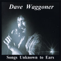 Songs Unknown to Ears — Dave Waggoner