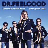 Taking No Prisoners (with Gypie 1977-81) — Dr Feelgood