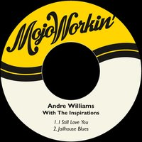 I Still Love You — Andre Williams, The Inspirations, Andre Williams|The Inspirations