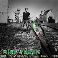 Smelting Rails — Mike Fader (Liveact)