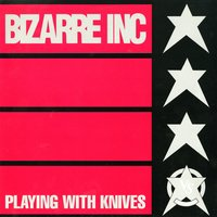 Playing With Knives — Bizarre Inc