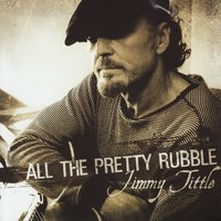 All the Pretty Rubble — Jimmy Tittle