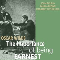 The Importance of Being Earnest by Oscar Wilde — John Gielgud, Margaret Rutherford, Pamela Brown