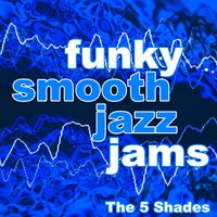 Funky Smooth Jazz Jams — The 5 Shades