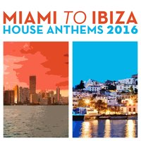 Miami to Ibiza House Anthems 2016 — сборник