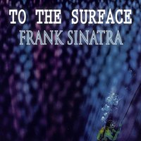 To The Surface — Frank Sinatra