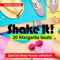 Shake It! (20 Margarita Beats) [Special Deep-House Selection] — сборник