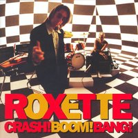 Crash! Boom! Bang! — Roxette