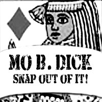 Snap Out Of It! - Single — Mo B. Dick